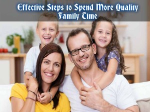 Effective Steps to Spend More Quality Family Time_